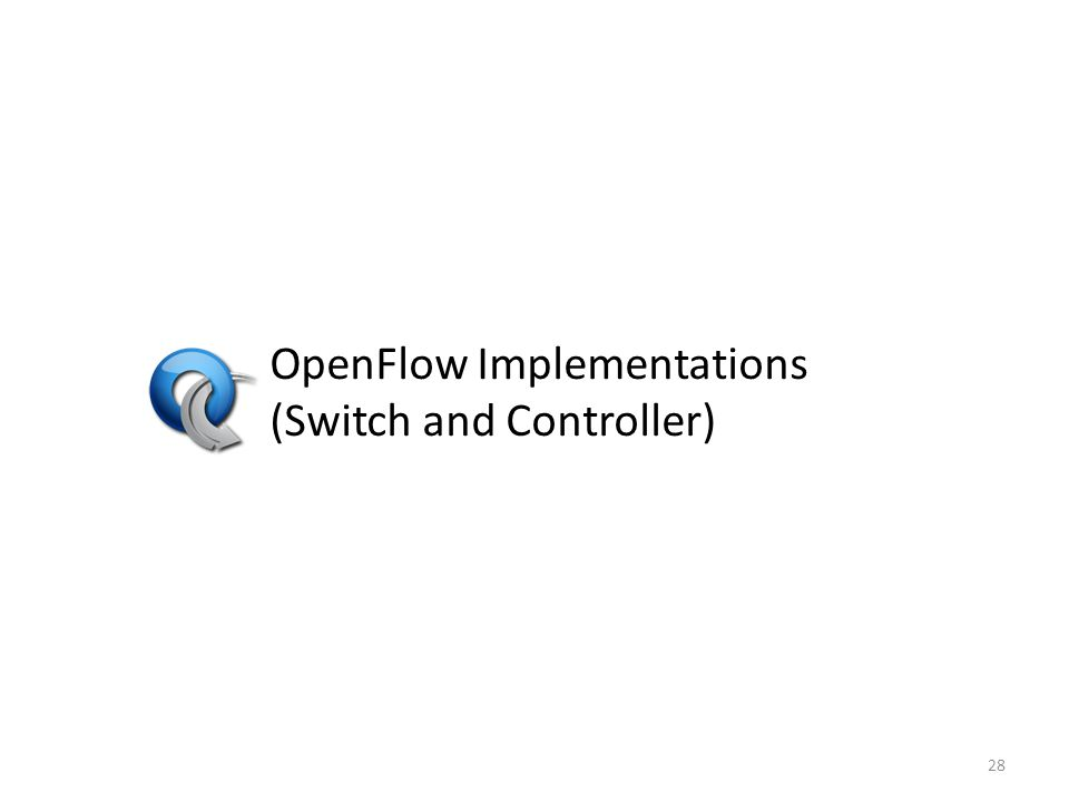 OpenFlow Implementations (Switch and Controller) 28