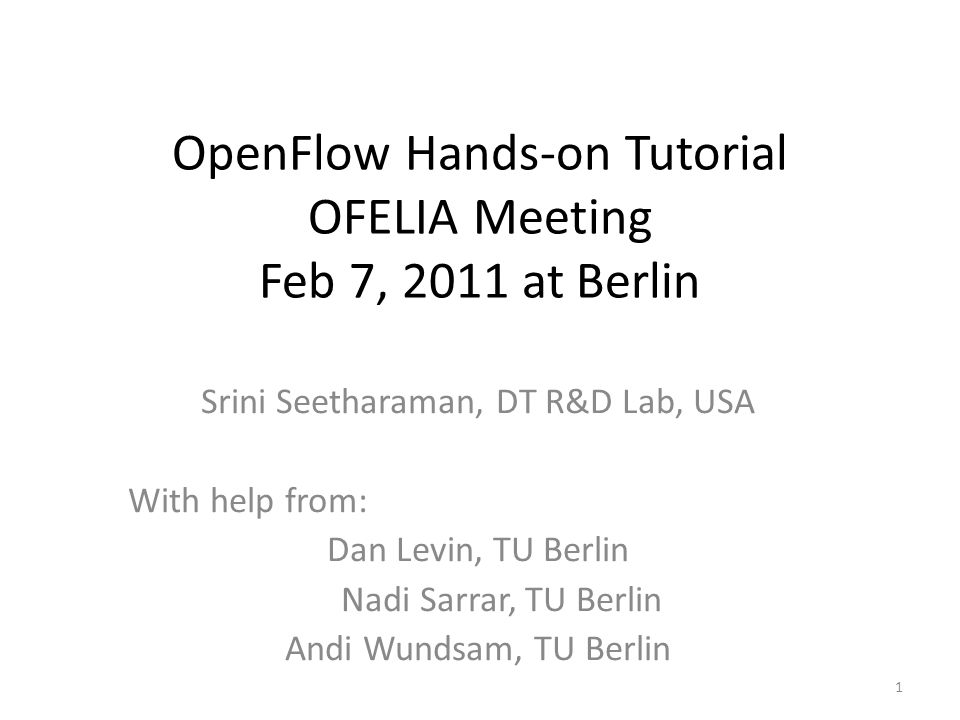 Hands-on Tutorial Next presentation starts at 13:00 www.openflow.org/wk/index.php/OpenFlowTutorialOFELIA2011 42 Hope you got the files from the DVD or USB keys VMWare Key (if needed): – 4J09J-3U2E5-58C32-08AK0-8DH42