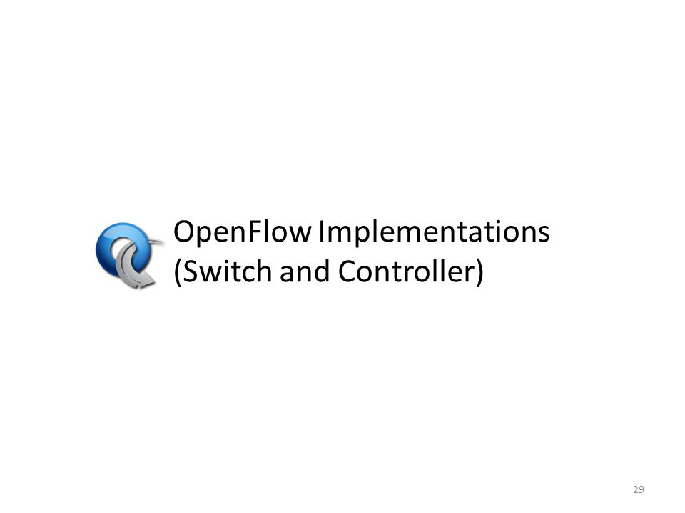 OpenFlow Implementations (Switch and Controller) 29