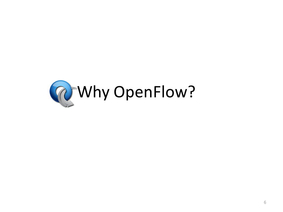 What can you not do with OpenFlow ver1.0 New forwarding primitives – BUT provides a nice way to integrate them through extensions New packet formats/field definitions – BUT a generalized OpenFlow (2.0) is on the horizon Optical Circuits – BUT efforts underway to apply OpenFlow model to circuits Low-setup-time individual flows – BUT can push down flows proactively to avoid delays