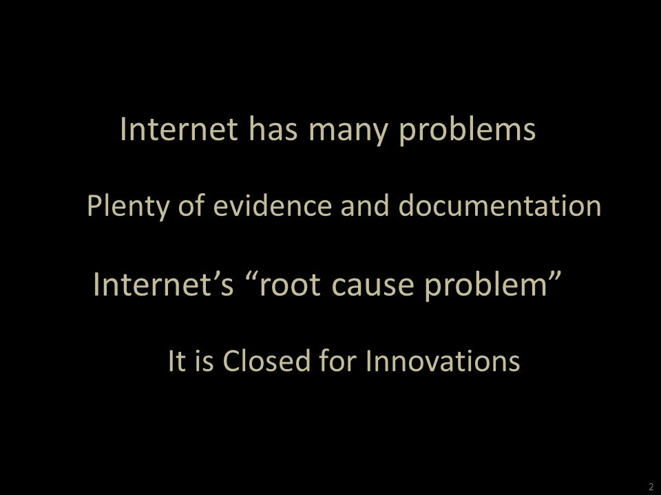 """Internet has many problems Plenty of evidence and documentation Internet's """"root cause problem"""" It is Closed for Innovations 2"""