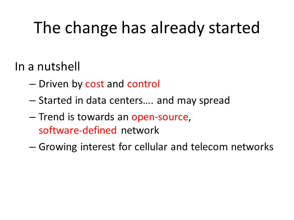 The change has already started In a nutshell – Driven by cost and control – Started in data centers….