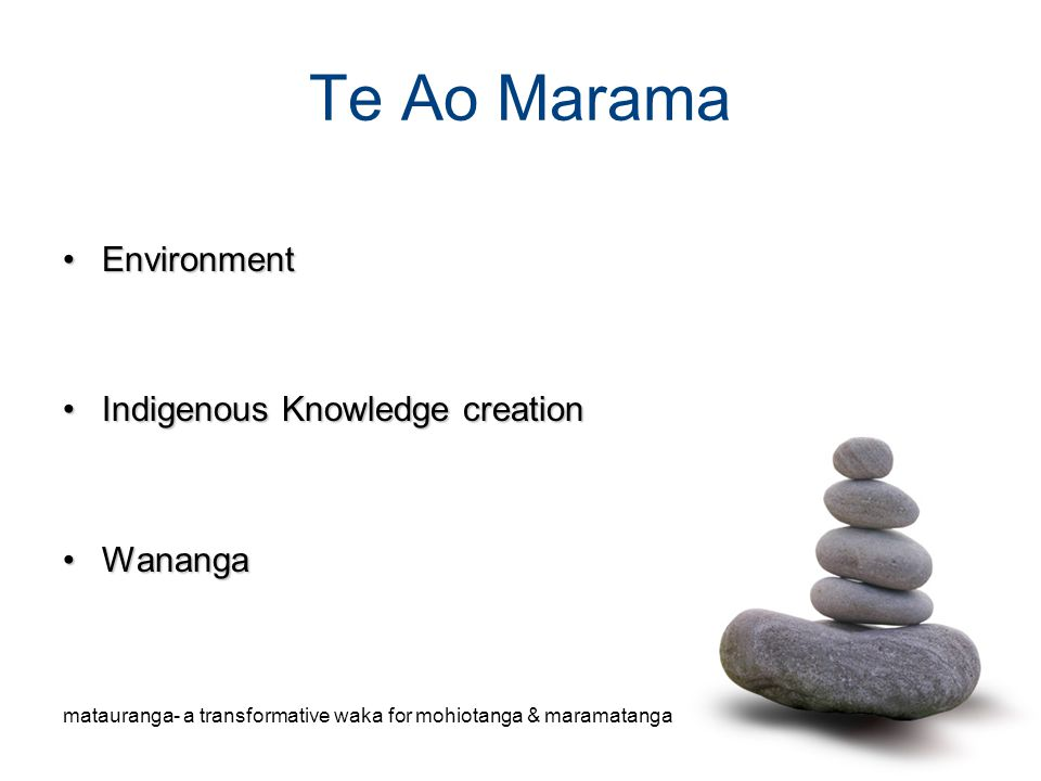 Te Ao Marama EnvironmentEnvironment Indigenous Knowledge creationIndigenous Knowledge creation WanangaWananga matauranga- a transformative waka for mo