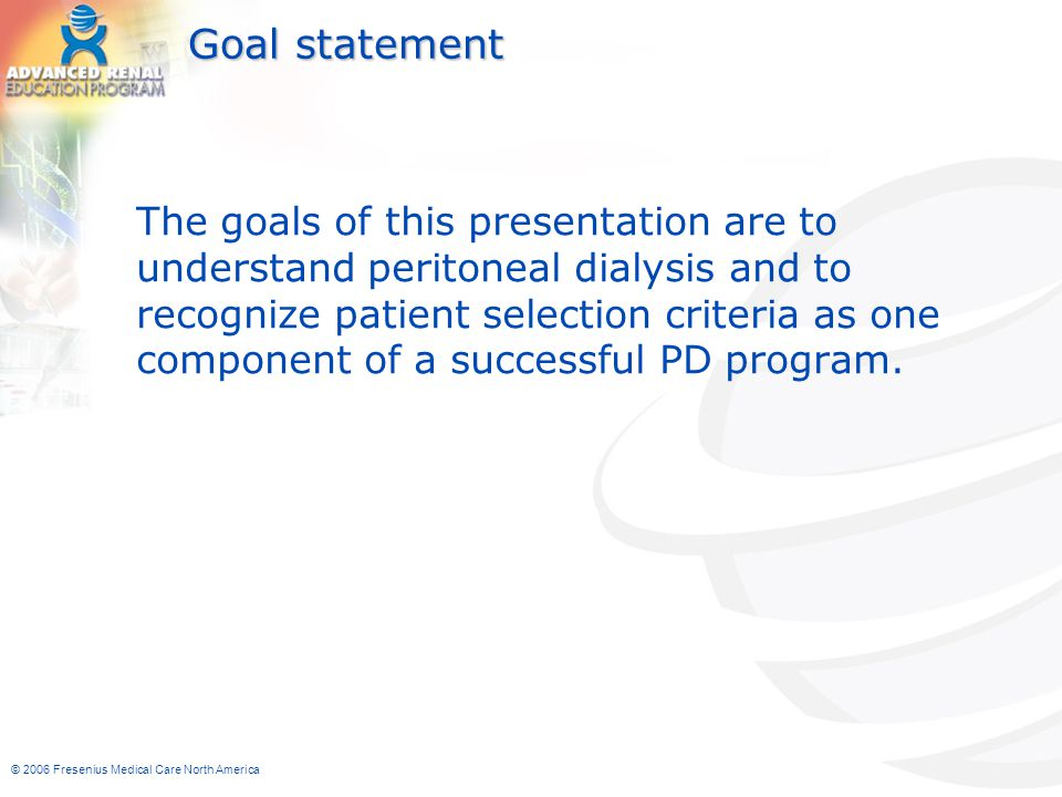 © 2006 Fresenius Medical Care North America PD Therapies: Understanding the different types of PD