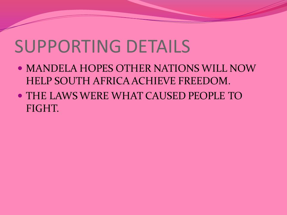 SUPPORTING DETAILS MANDELA HOPES OTHER NATIONS WILL NOW HELP SOUTH AFRICA ACHIEVE FREEDOM.