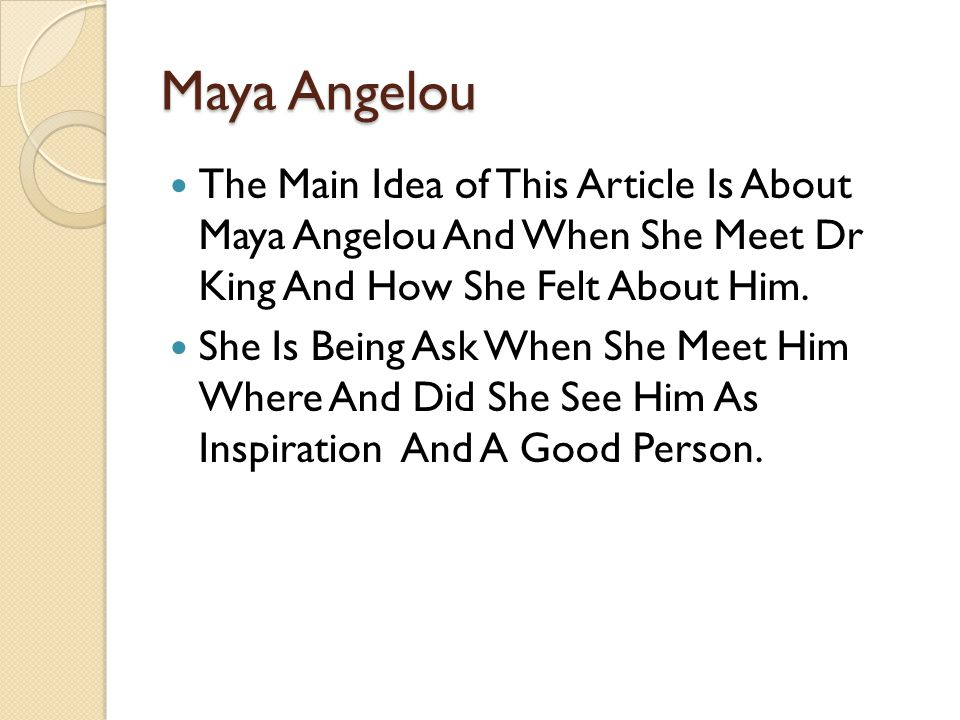 Maya Angelou The Main Idea of This Article Is About Maya Angelou And When She Meet Dr King And How She Felt About Him.