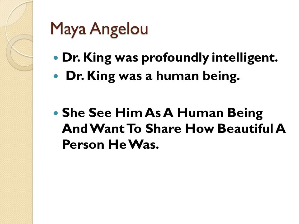 Maya Angelou Dr. King was profoundly intelligent.