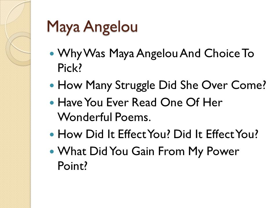 Maya Angelou Why Was Maya Angelou And Choice To Pick.