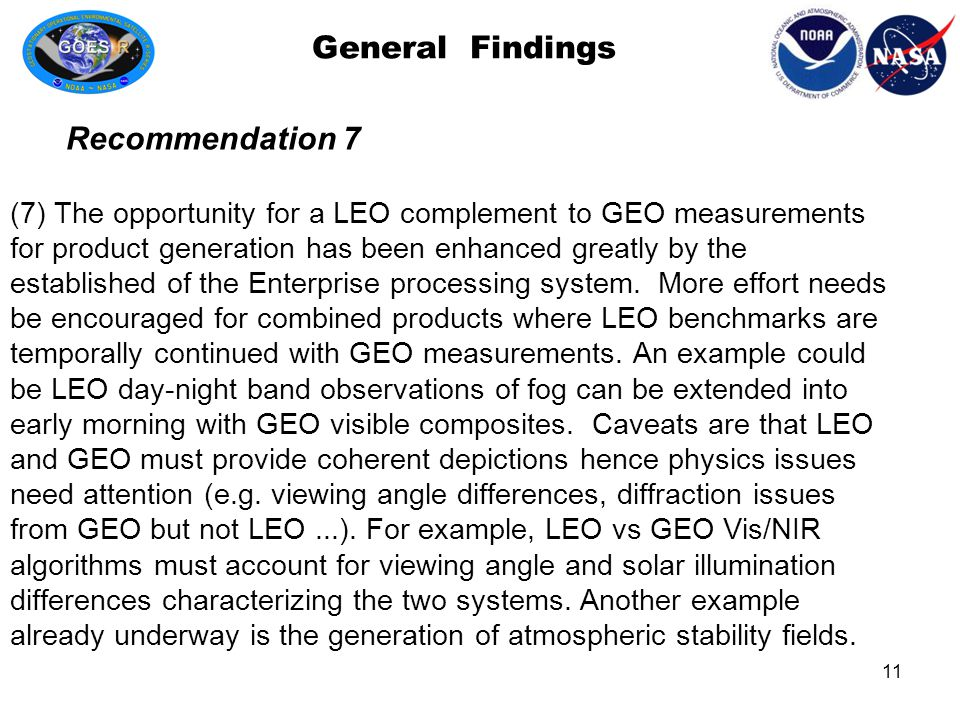 General Findings (7) The opportunity for a LEO complement to GEO measurements for product generation has been enhanced greatly by the established of the Enterprise processing system.