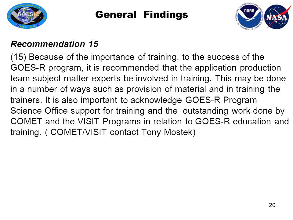 General Findings Recommendation 15 (15) Because of the importance of training, to the success of the GOES-R program, it is recommended that the application production team subject matter experts be involved in training.