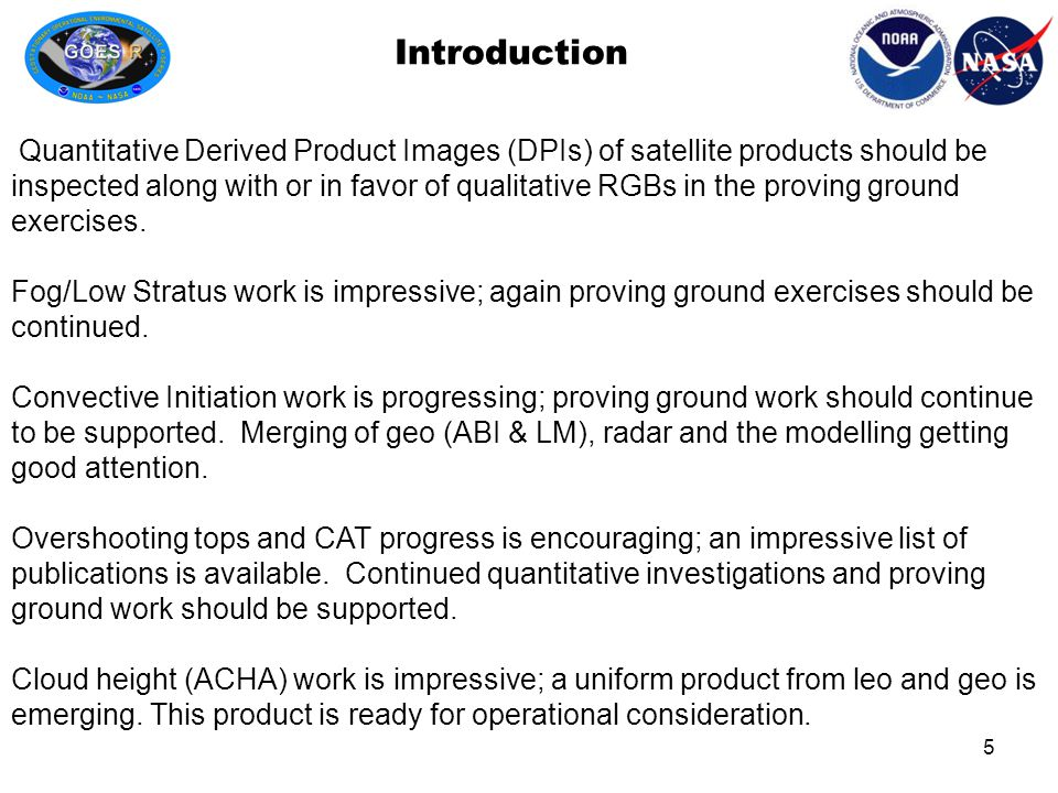 Introduction 5 Quantitative Derived Product Images (DPIs) of satellite products should be inspected along with or in favor of qualitative RGBs in the proving ground exercises.