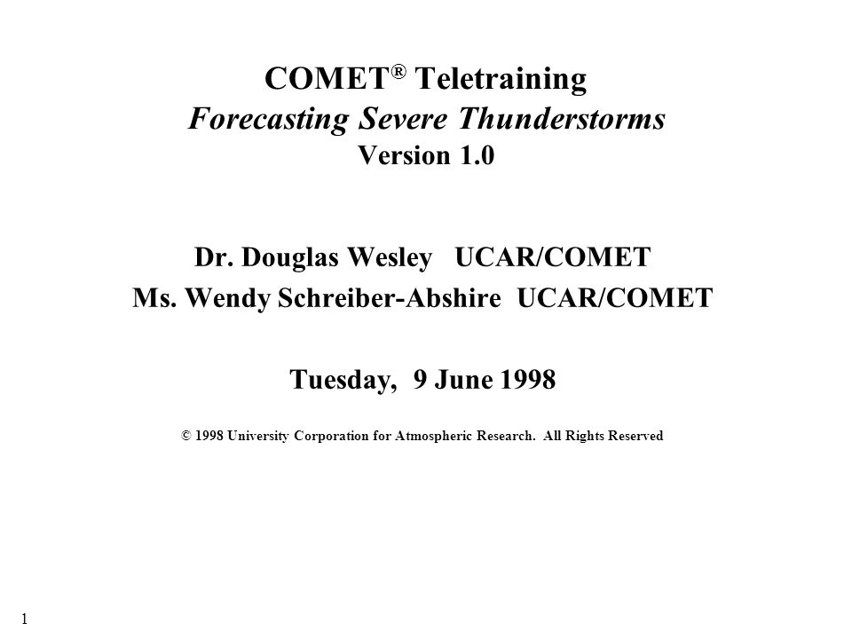 COMET ® Teletraining Forecasting Severe Thunderstorms Version 1.0 Dr.