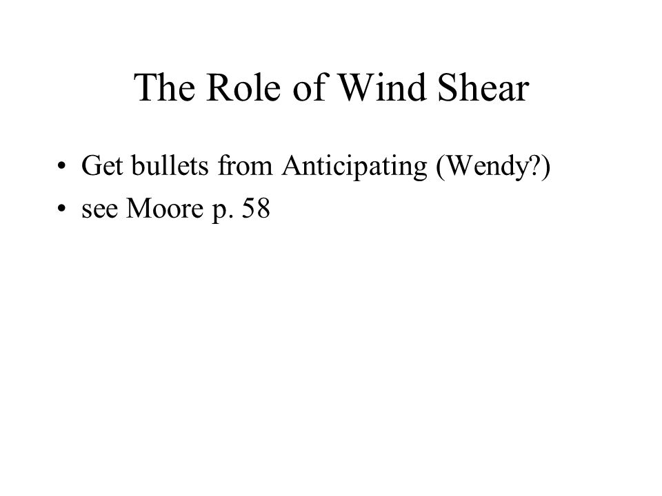 The Role of Wind Shear Get bullets from Anticipating (Wendy ) see Moore p. 58