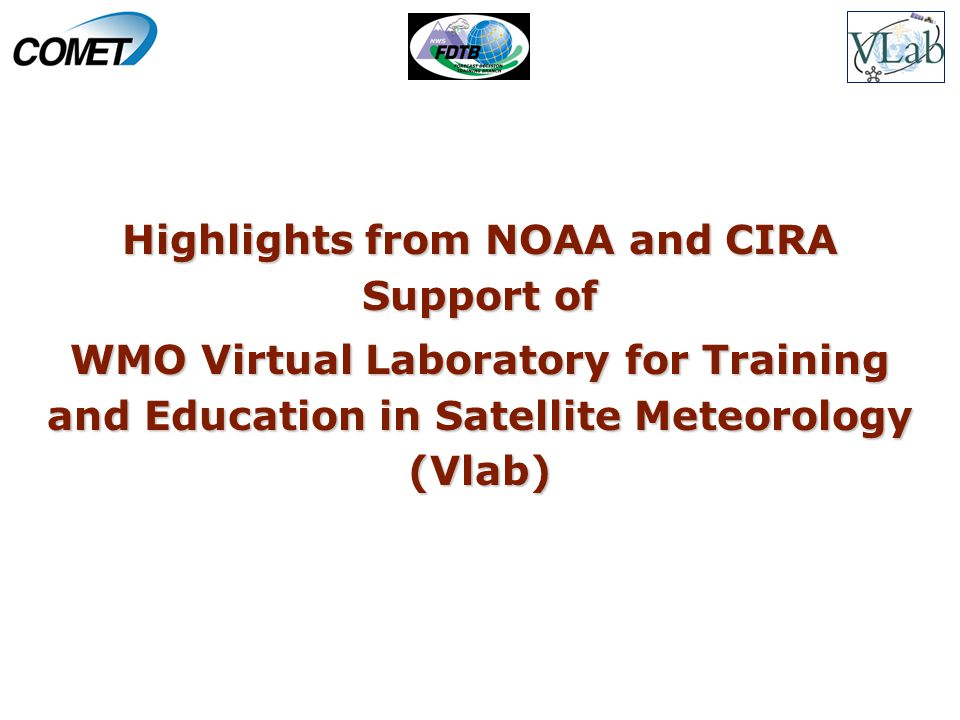 Highlights from NOAA and CIRA Support of WMO Virtual Laboratory for Training and Education in Satellite Meteorology (Vlab)