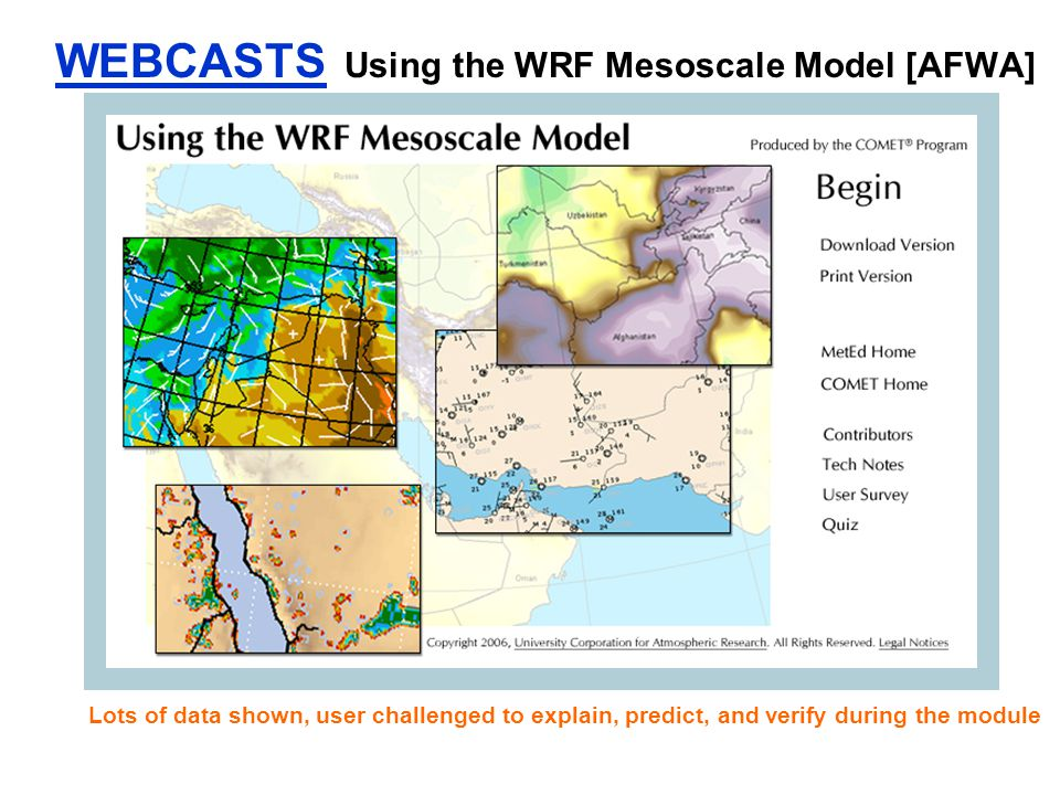 WEBCASTS Using the WRF Mesoscale Model [AFWA] Lots of data shown, user challenged to explain, predict, and verify during the module