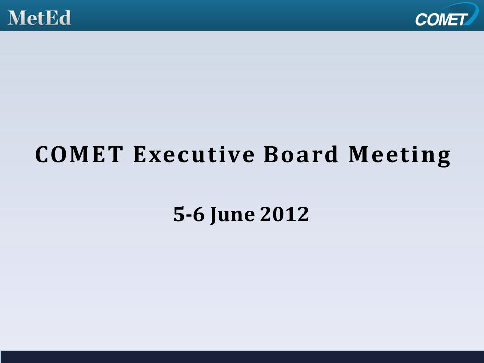 COMET Executive Board Meeting 5-6 June 2012