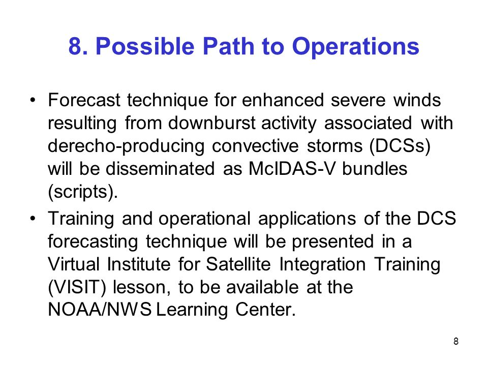 8. Possible Path to Operations Forecast technique for enhanced severe winds resulting from downburst activity associated with derecho-producing convec