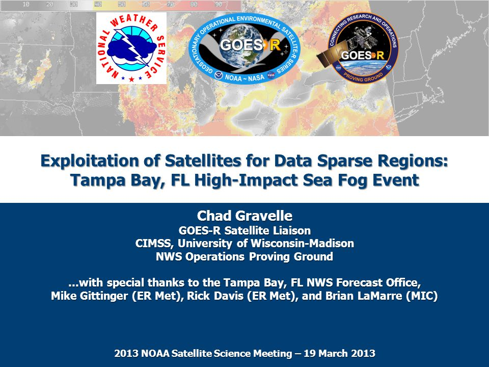 Exploitation of Satellites for Data Sparse Regions: Tampa Bay, FL High-Impact Sea Fog Event Chad Gravelle GOES-R Satellite Liaison CIMSS, University o