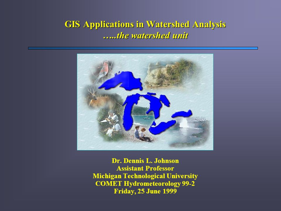 GIS Applications in Watershed Analysis …..the watershed unit Dr.