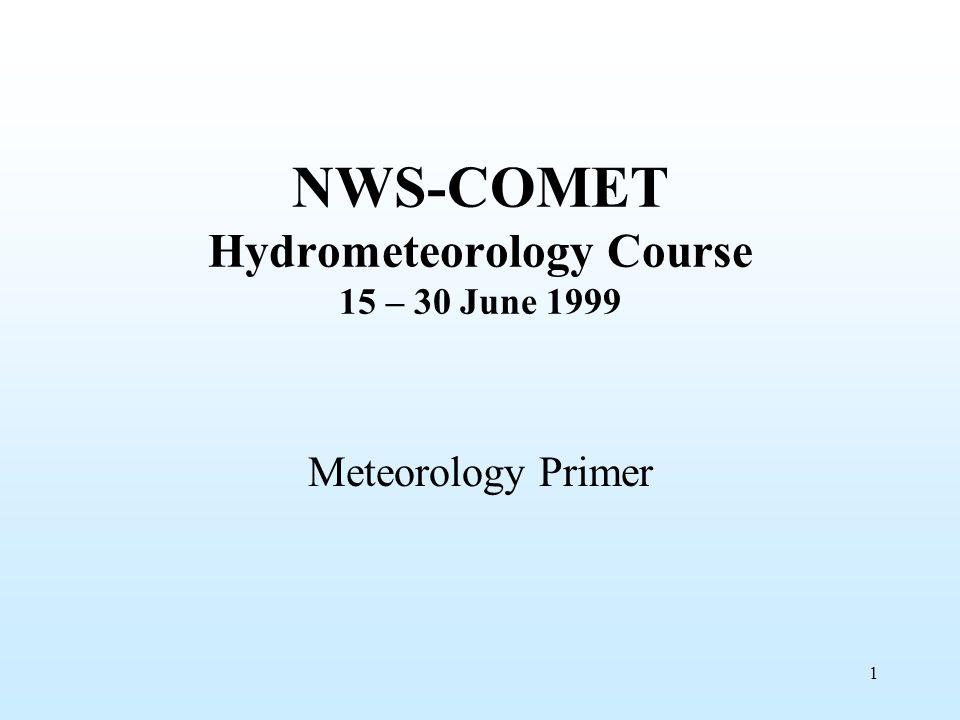 1 NWS-COMET Hydrometeorology Course 15 – 30 June 1999 Meteorology Primer