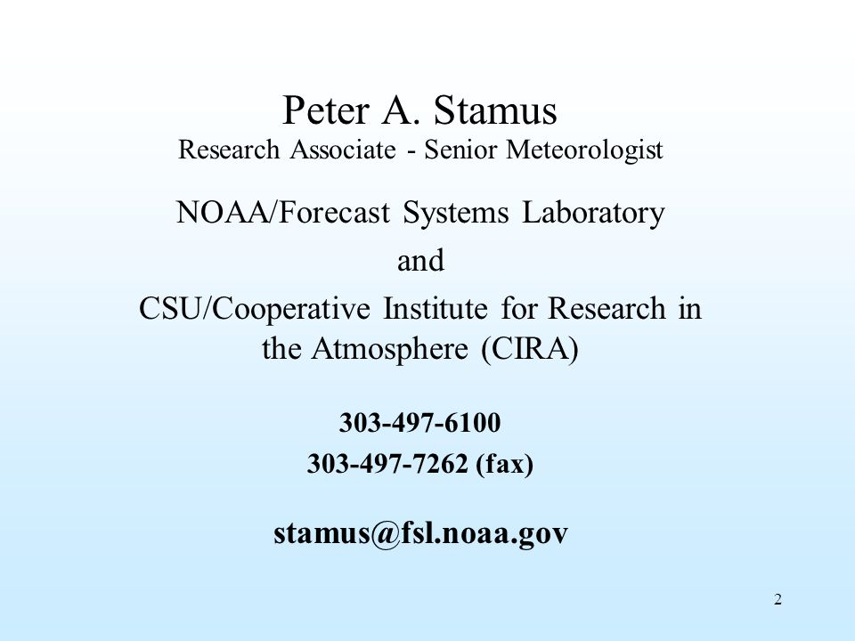 2 Peter A. Stamus Research Associate - Senior Meteorologist NOAA/Forecast Systems Laboratory and CSU/Cooperative Institute for Research in the Atmosph