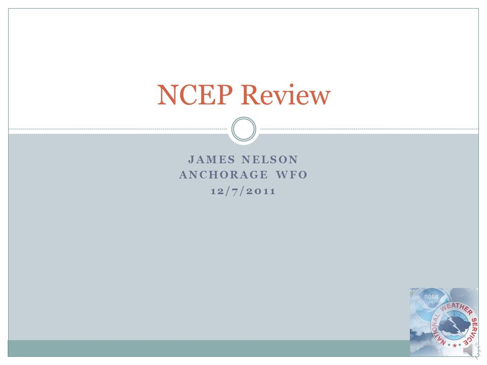 JAMES NELSON ANCHORAGE WFO 12/7/2011 NCEP Review
