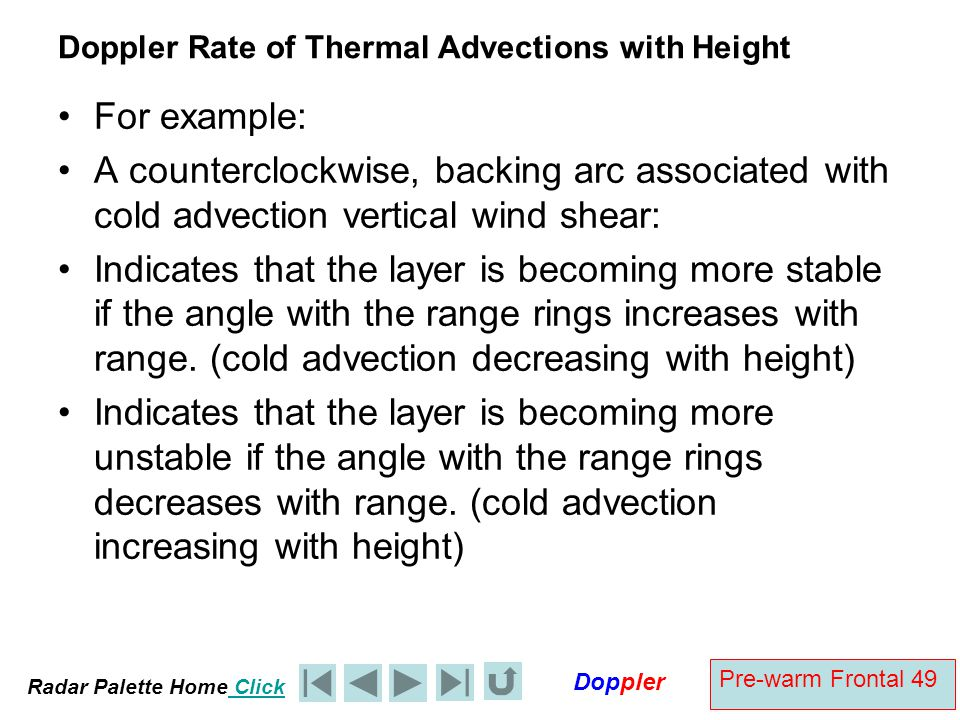 Radar Palette Home Click Doppler Pre-warm Frontal 49 Doppler Rate of Thermal Advections with Height For example: A counterclockwise, backing arc assoc