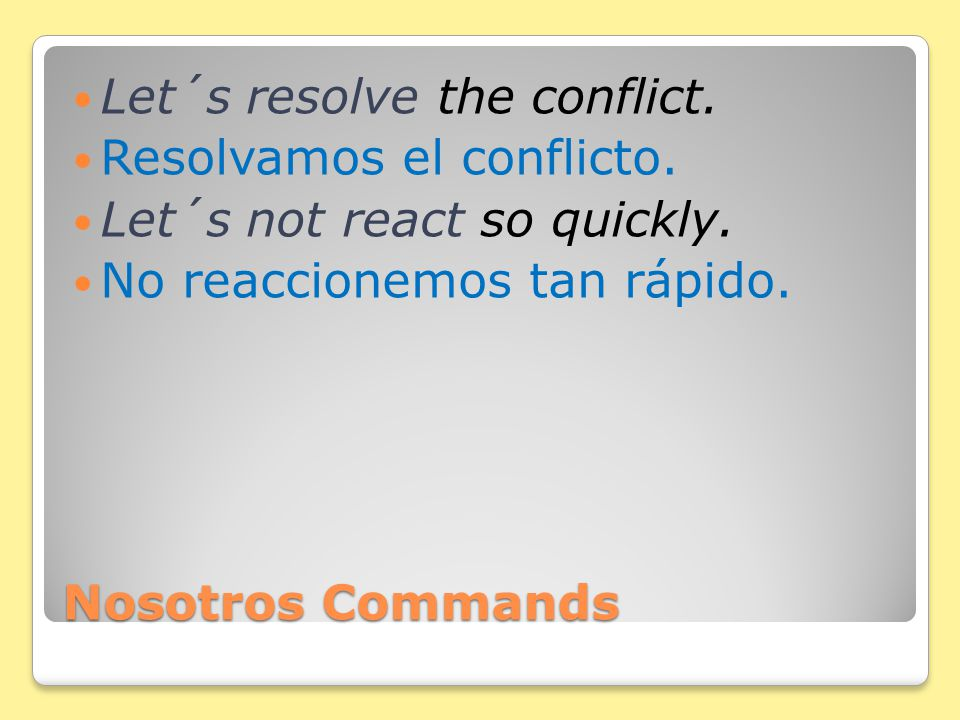 Nosotros Commands Stem changing verbs in nosotros commands only occur in –ir verbs.