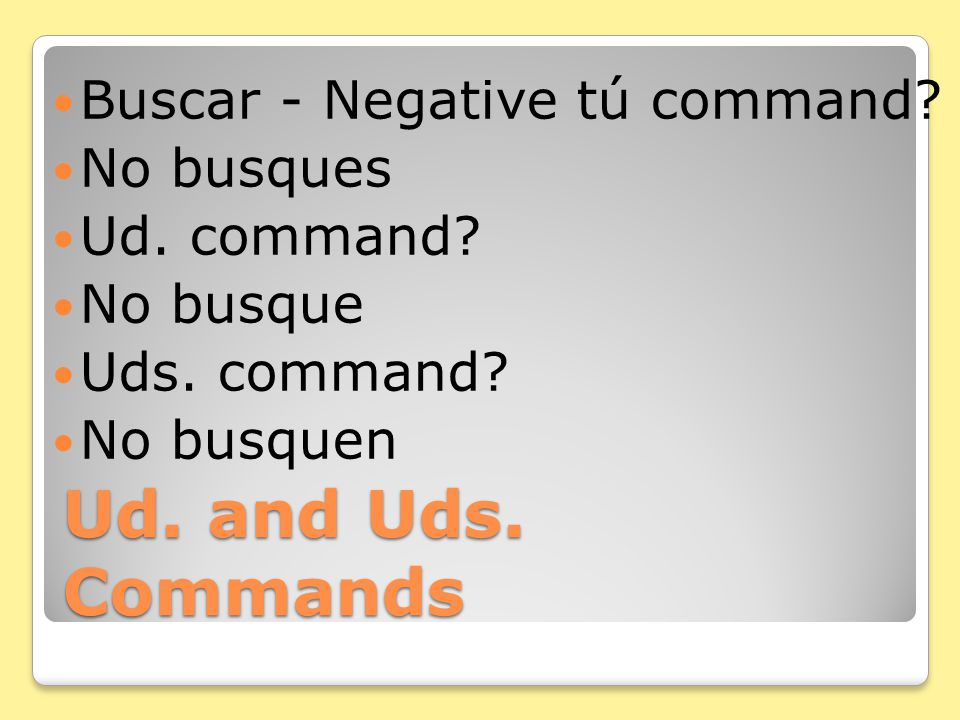 Ud. and Uds. Commands With negative commands, pronouns go right before the verb.