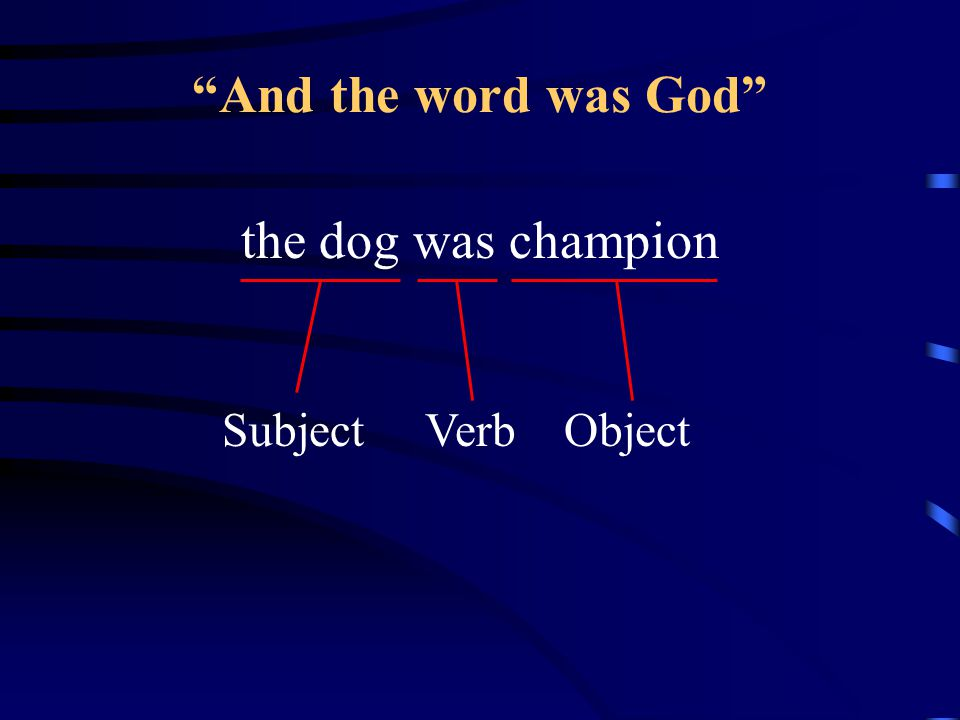 And the word was God the dog was champion Subject Verb Object