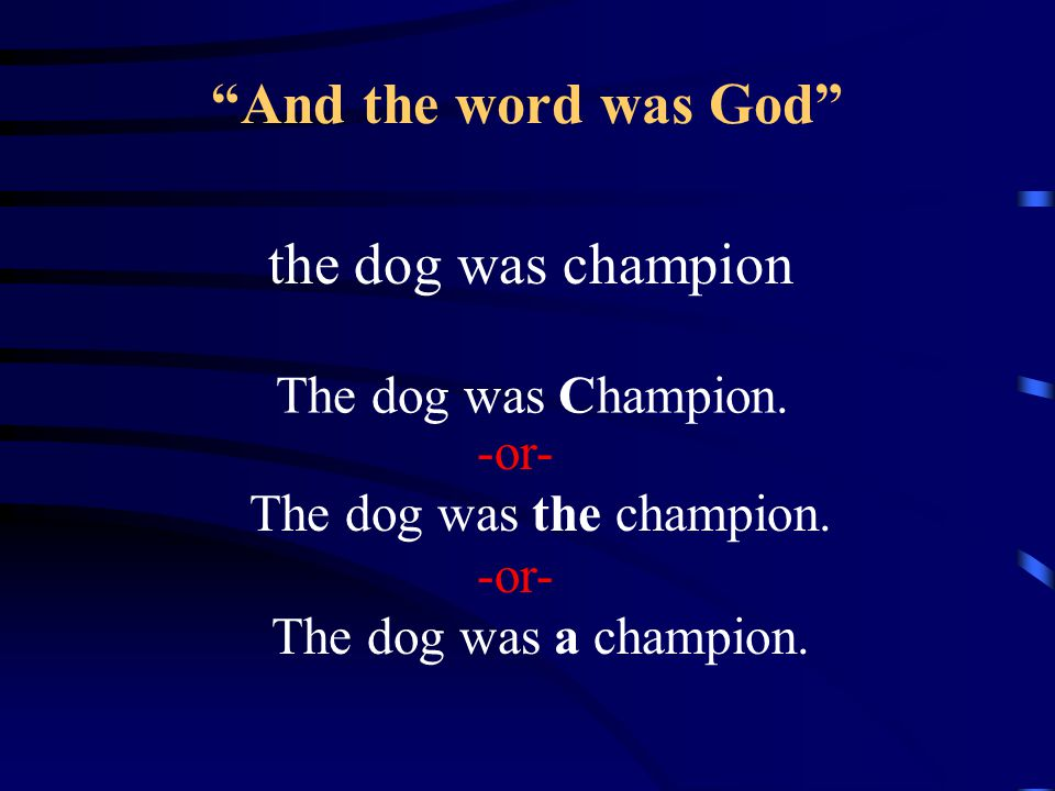And the word was God the dog was champion The dog was Champion.