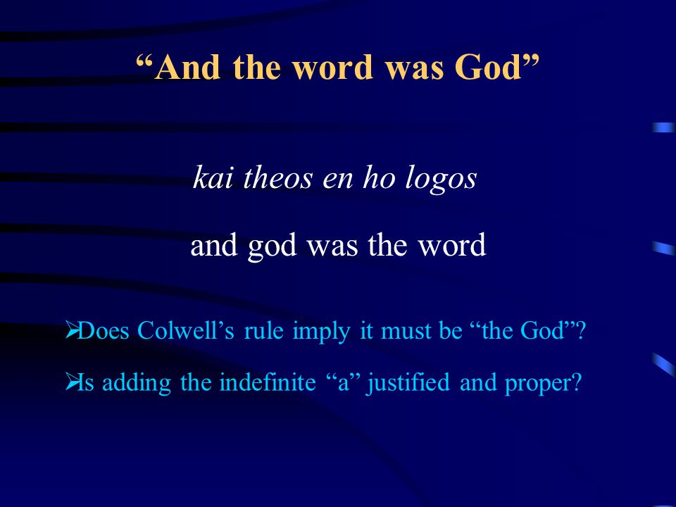 And the word was God kai theos en ho logos and god was the word  Does Colwell's rule imply it must be the God .