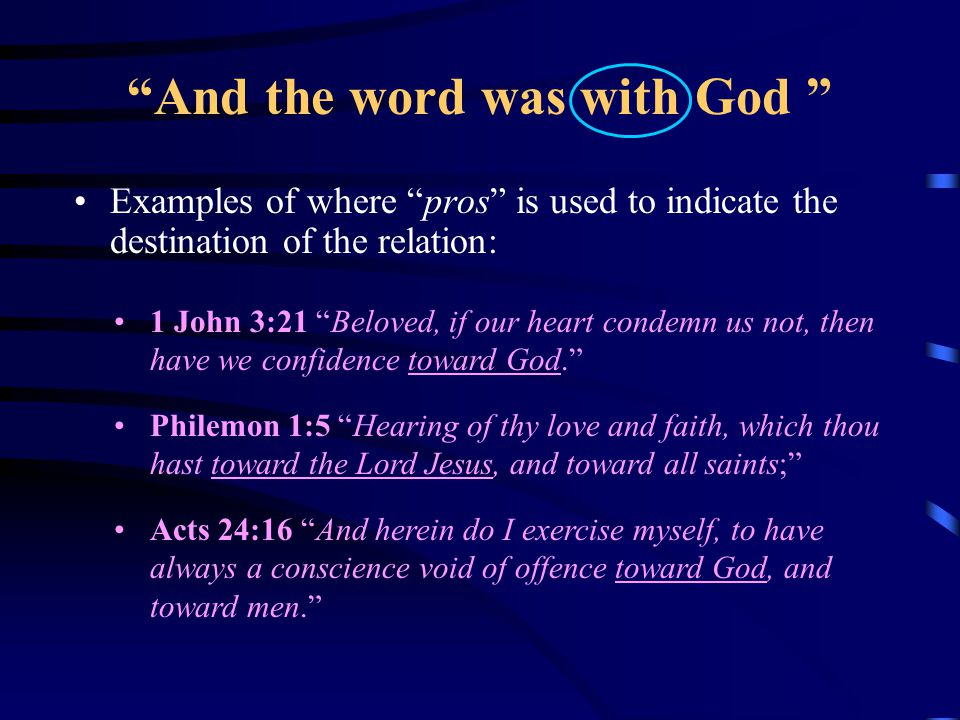 And the word was with God The complete phrase here is pros ton theon and is found as such in only one other NT scripture: Heb 2:17 Wherefore in all things it behooved him to be made like unto his brethren, that he might be a merciful and faithful high priest in things pertaining to God, to make reconciliation for the sins of the people.