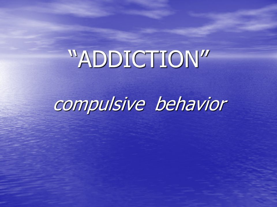 """ADDICTION"" compulsive behavior"