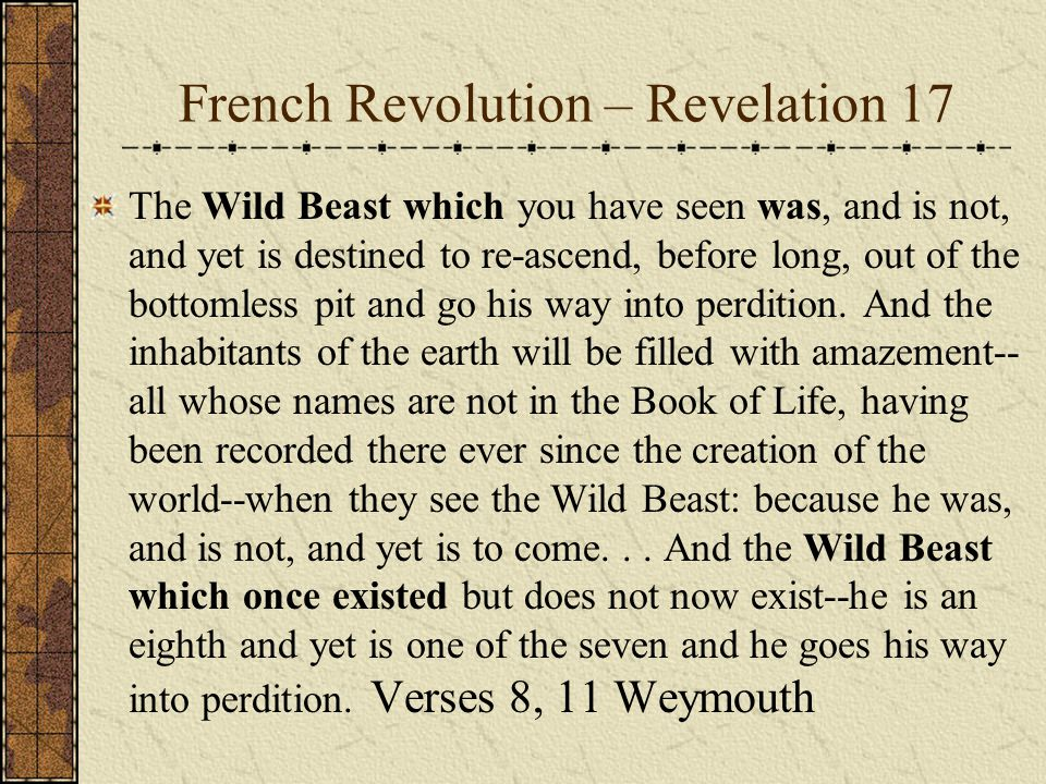 French Revolution – Revelation 17 The Wild Beast which you have seen was, and is not, and yet is destined to re-ascend, before long, out of the bottomless pit and go his way into perdition.