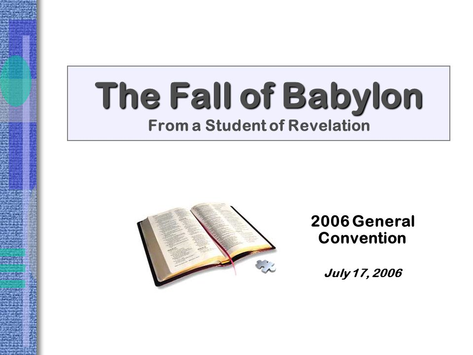 The Fall of Babylon The Fall of Babylon From a Student of Revelation 2006 General Convention July 17, 2006