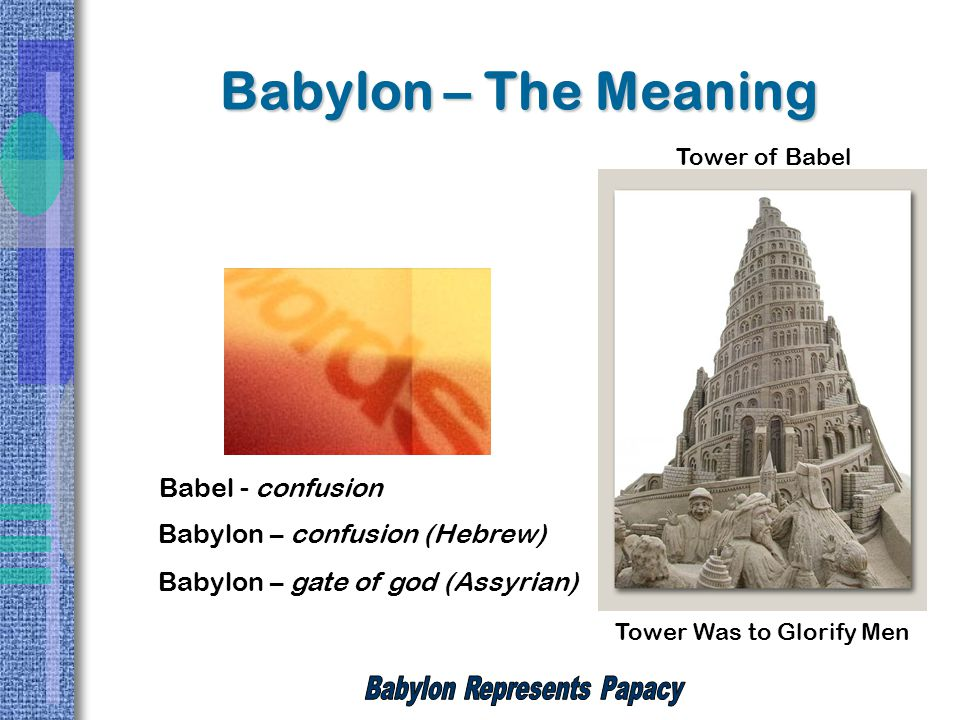 Babylon – The Meaning Babel - confusion Babylon – confusion (Hebrew) Babylon – gate of god (Assyrian) Tower of Babel Tower Was to Glorify Men