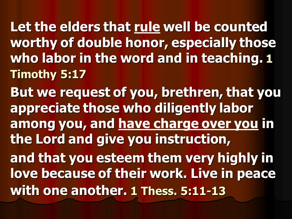 Let the elders that well be counted worthy of double honor, especially those who labor in the word and in teaching.