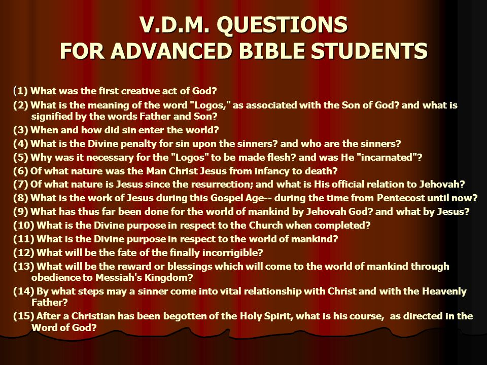 V.D.M. QUESTIONS FOR ADVANCED BIBLE STUDENTS ( ( 1) What was the first creative act of God.