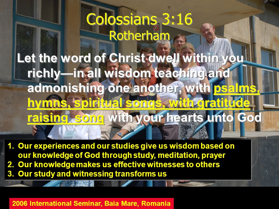 Colossians 3:16 Rotherham Let the word of Christ dwell within you richly—in all wisdom teaching and admonishing one another, with psalms, hymns, spiri