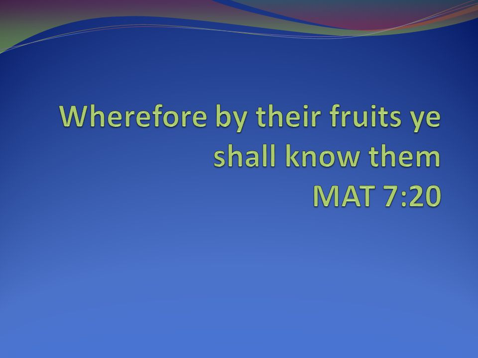 MAT 12:33 for the tree is known by [his] fruit.