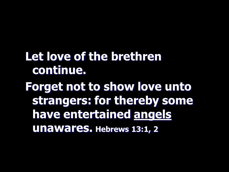 Let love of the brethren continue.