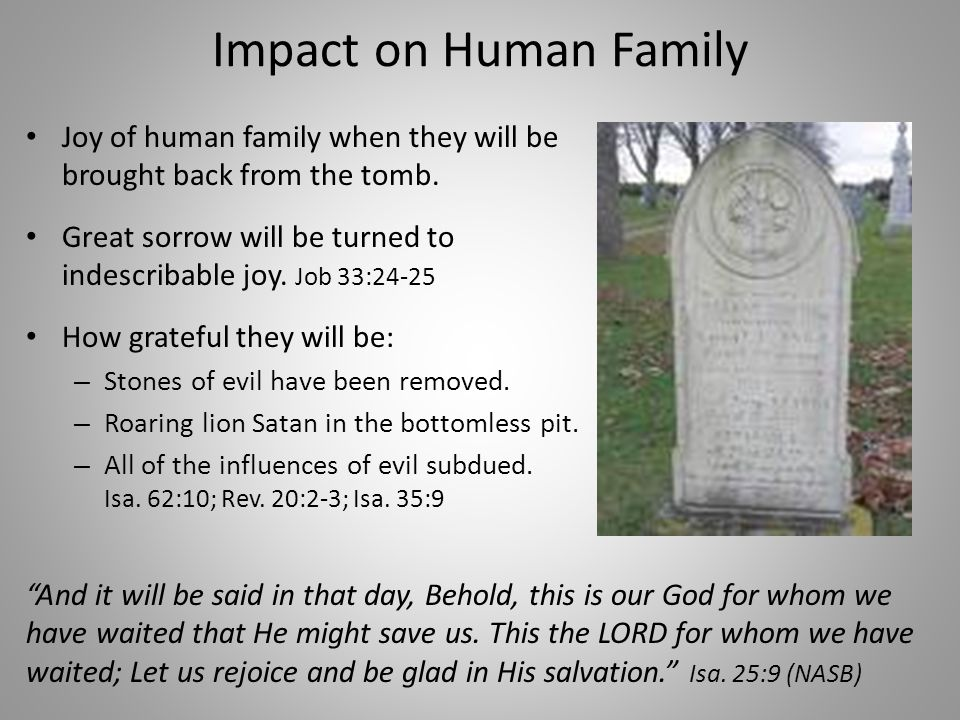 Impact on Human Family Joy of human family when they will be brought back from the tomb.
