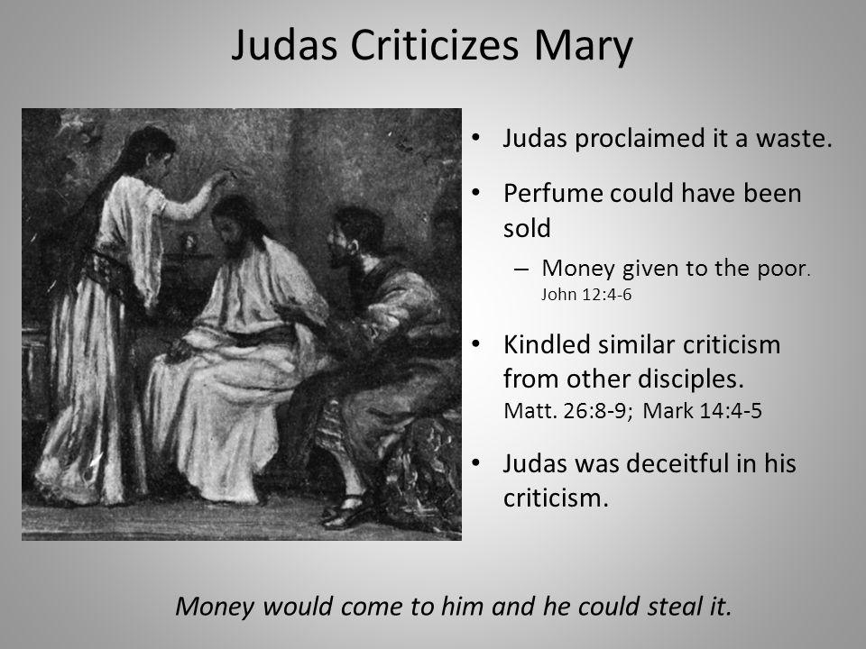Judas Criticizes Mary Judas proclaimed it a waste.