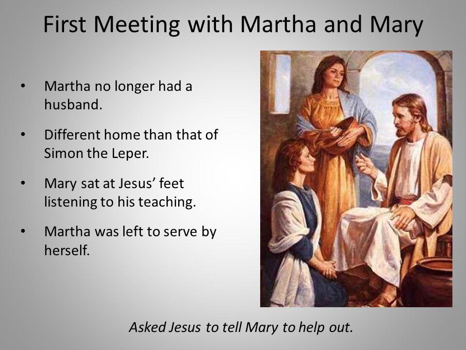 First Meeting with Martha and Mary Martha no longer had a husband.