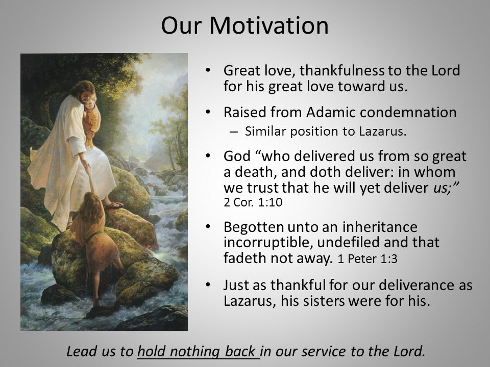 Our Motivation Great love, thankfulness to the Lord for his great love toward us.