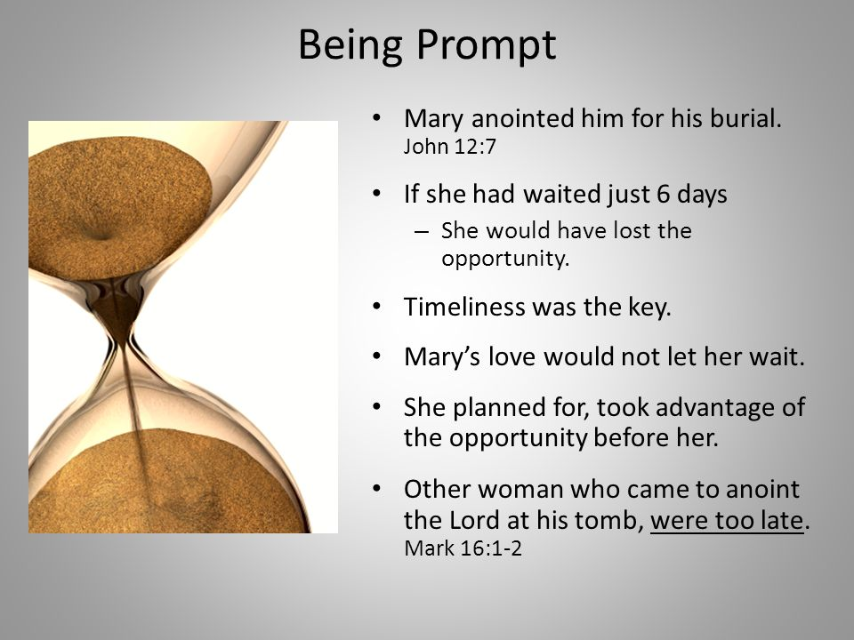 Being Prompt Mary anointed him for his burial.