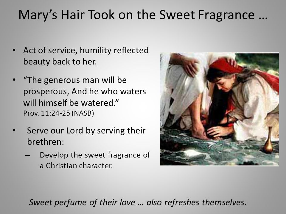 Mary's Hair Took on the Sweet Fragrance … Act of service, humility reflected beauty back to her.