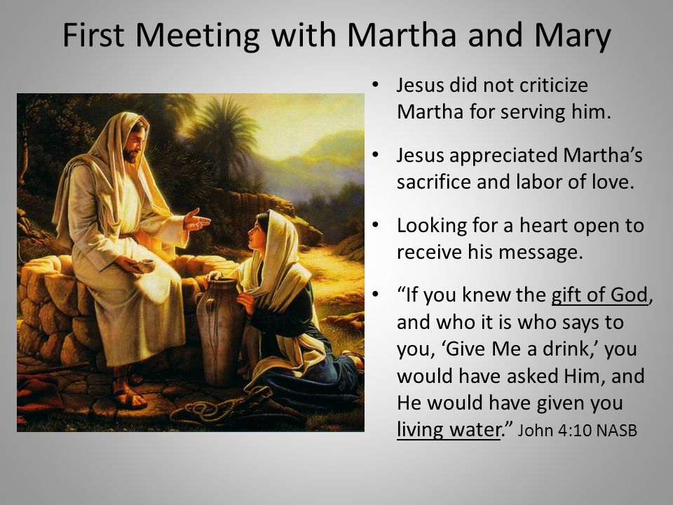 First Meeting with Martha and Mary Jesus did not criticize Martha for serving him.