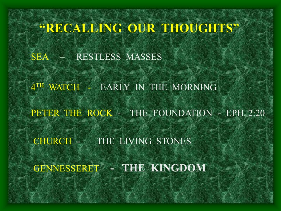 RECALLING OUR THOUGHTS SEA – RESTLESS MASSES 4 TH WATCH - EARLY IN THE MORNING PETER THE ROCK - THE FOUNDATION - EPH.